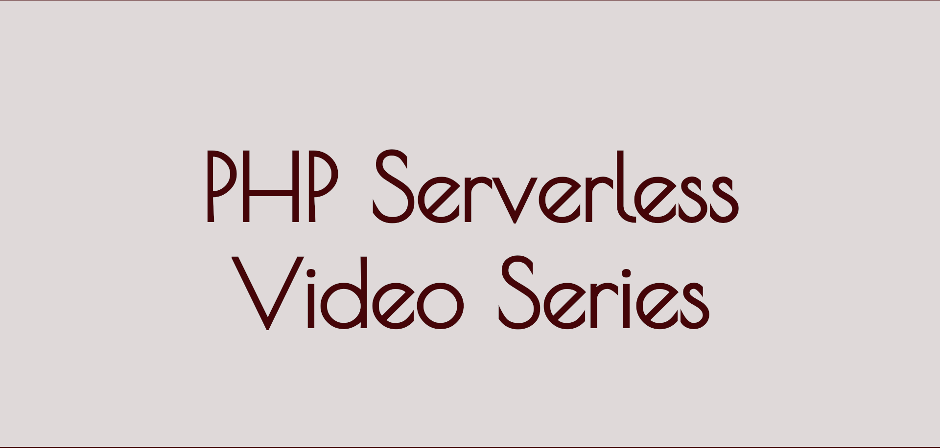 PHP Serverless Video Series